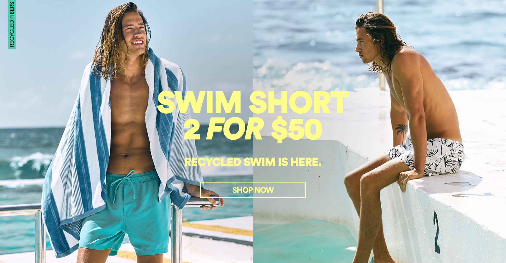 Swim Short 2 for $50 Recycled swim is here. Click to Shop Now.