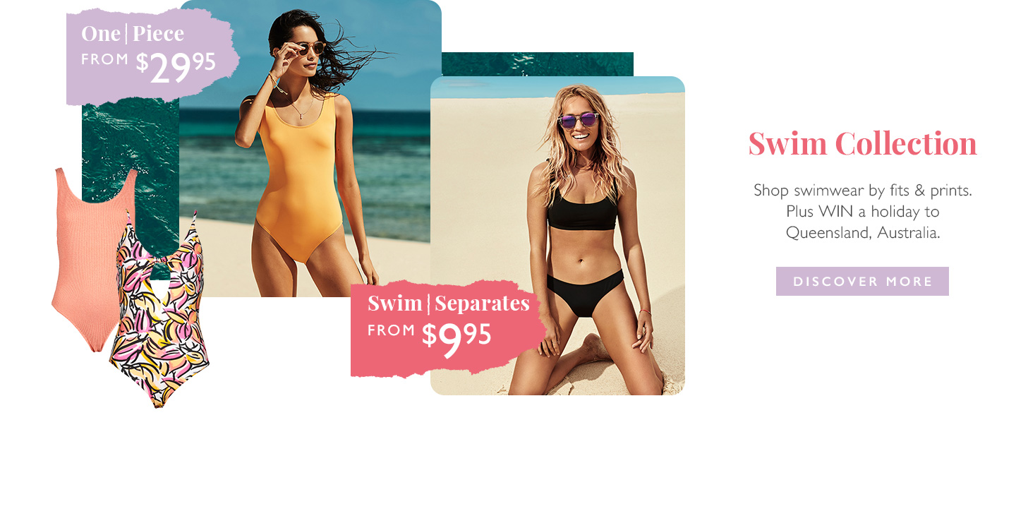 Swim Collection | Shop swimwear by fits & prints from $29.95 | Plus WIN a holiday to Queensland, Australia