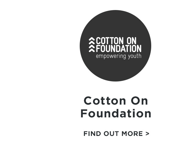 Cotton On Foundation. Learn More.