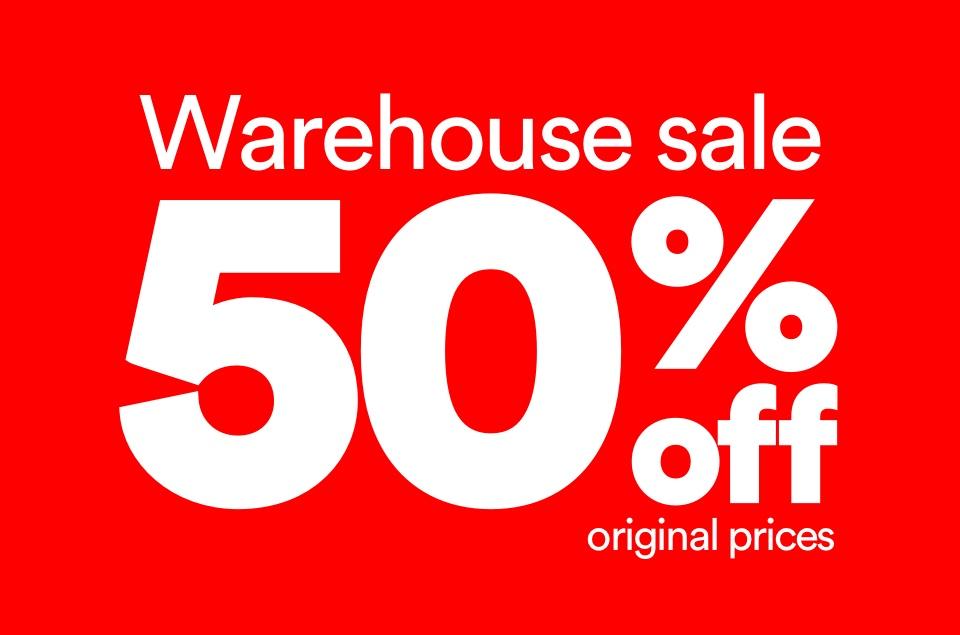 Warehouse Sale 50% Off Original Prices