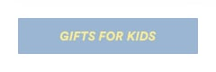 Gift Shop. Click to Shop Gifts for Kids.