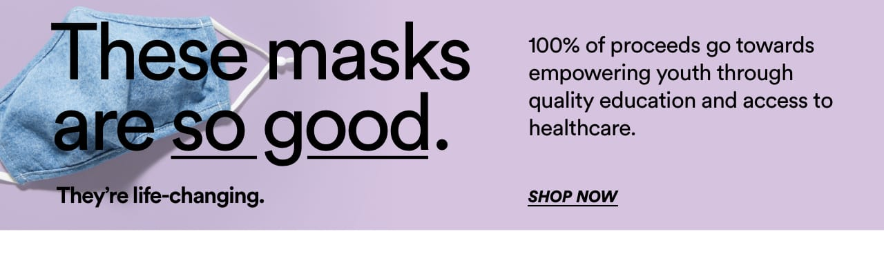These masks are so good. Shop Now
