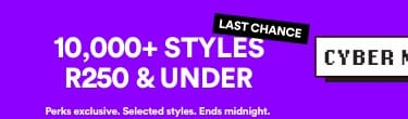10,000+ Styles R250 & under | Last chance | Perks online exclusive. Selected Styles. Ends midnight | Click to Shop.