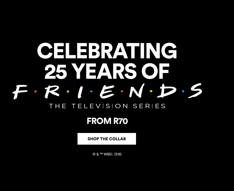 Celebrating 25 Years of FRIENDS, from R70. Click to Shop.