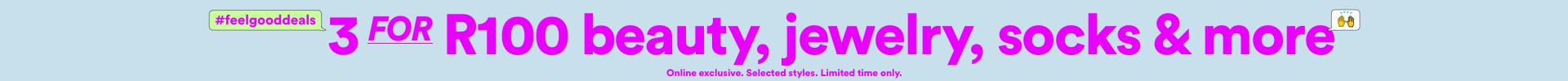 3 For R100 beauty, jewelry, socks & more. Click to Shop.