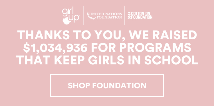 Thanks to You, We Raised $1,034.936 for Programs that Keep Girls in School. Click to Shop Foundation.
