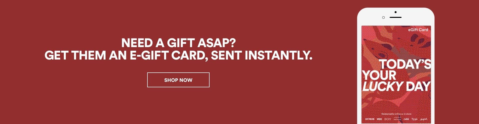 Need a Gift ASAP? Get Them An E-Gift Card. Shop Now