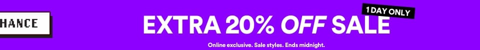 LAST CHANCE | Extra 20% off sale 1 day only | Online exclusive. Selected Styles. Ends midnight.
