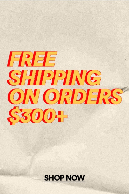 Free Shipping On Orders $300+.