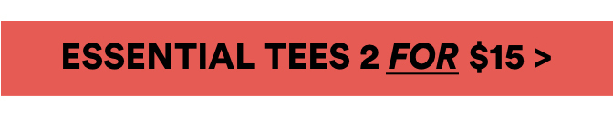 Essential Tees 2 for $15