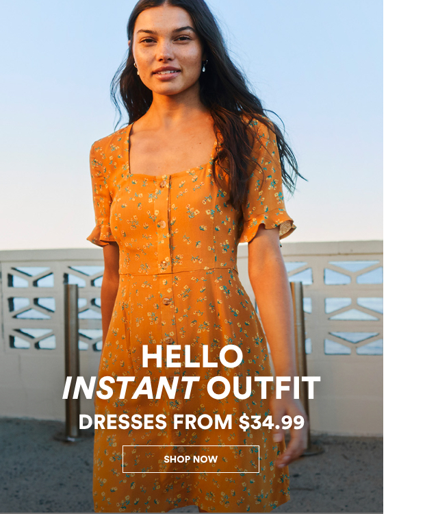 Hello instant outfit, Dresses from $34.99. Click to Shop.