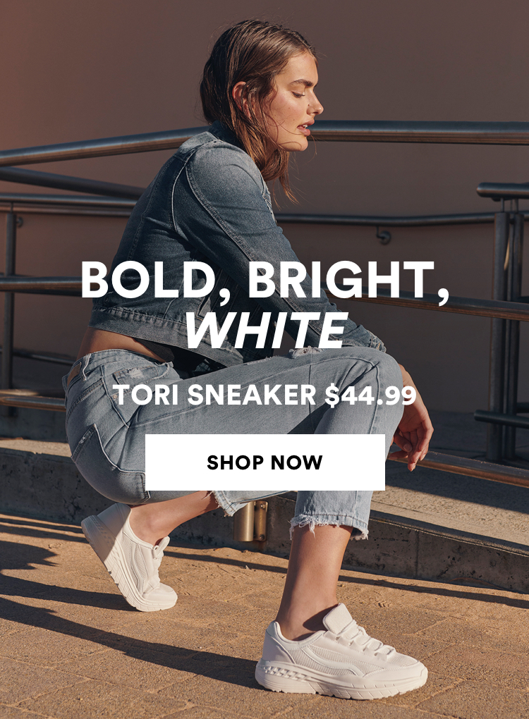 Bold, Bright, White. Tori Sneaker $39.99. Shop Now.