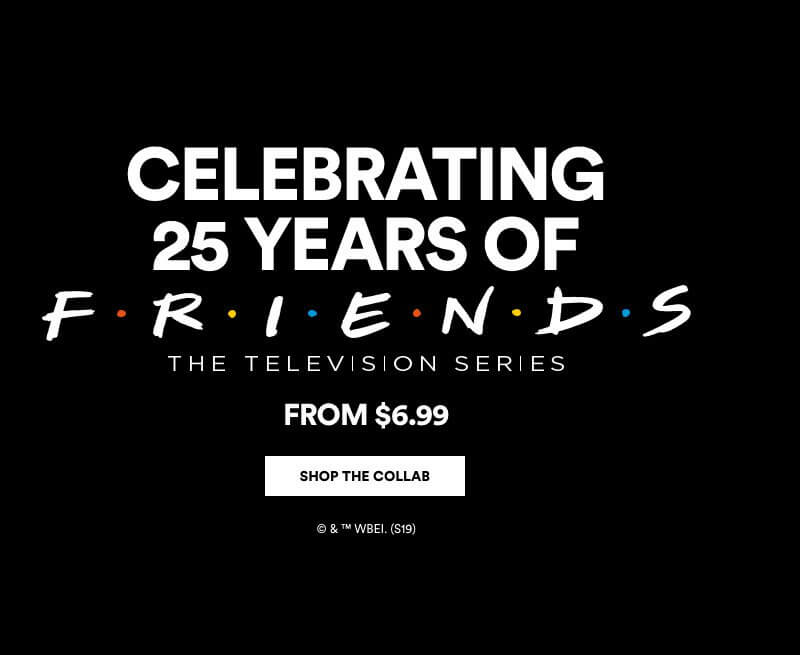 Celebrating 25 Years of FRIENDS, from $6.99. Click to Shop.