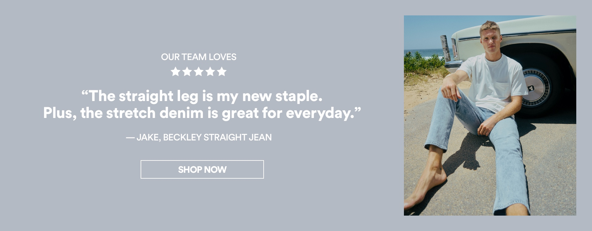 Our Team Loves | The Straight Leg is my new stable. Plus, the stretch denim is great for everyday. - Jake, Beckley Staight Jean. Click to Shop.