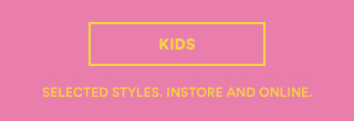 Mid Season Sale. 50% OFF Original Prices. Selected Styles. Instore & Online. Click to Shop Kids.