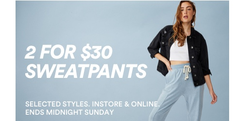 Cotton On. 2 for $30 Sweatpants. Click to shop.