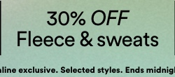 30% off fleece and sweats. Click to Shop.