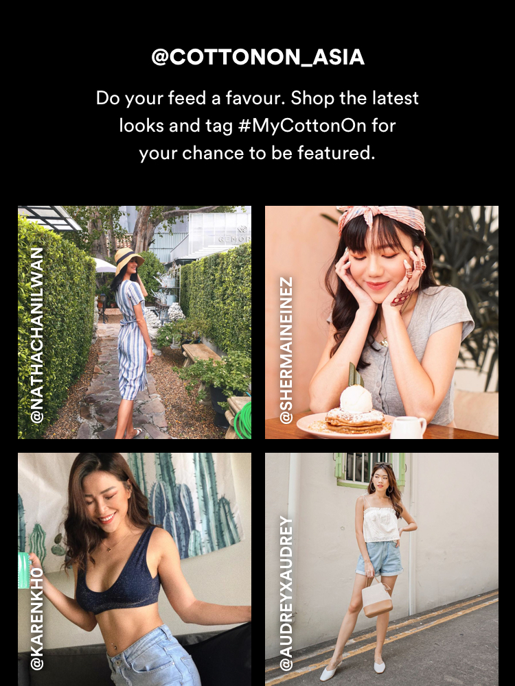 @CottonOn_Asia. Tag #MyCottonOn for your chance to be featured.