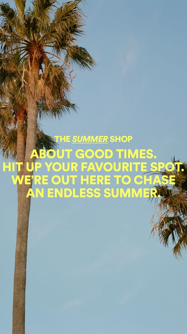 The Summer Shop | About good times. Hit up your favourite spot. We're out here to chase an endless summer.