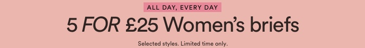 5 for £25 Women's Briefs. Click to shop.