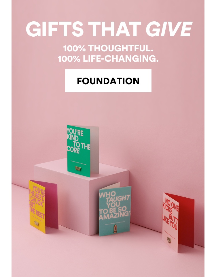 Cotton On Foundation. Gifts that Give. Click to shop.