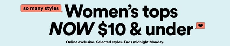 Women's Tops Now $10 & Under. Click to Shop.