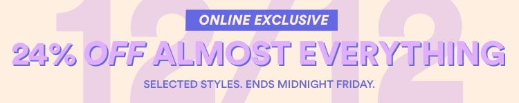 24% Off Almost Everything. Online Exclusive.