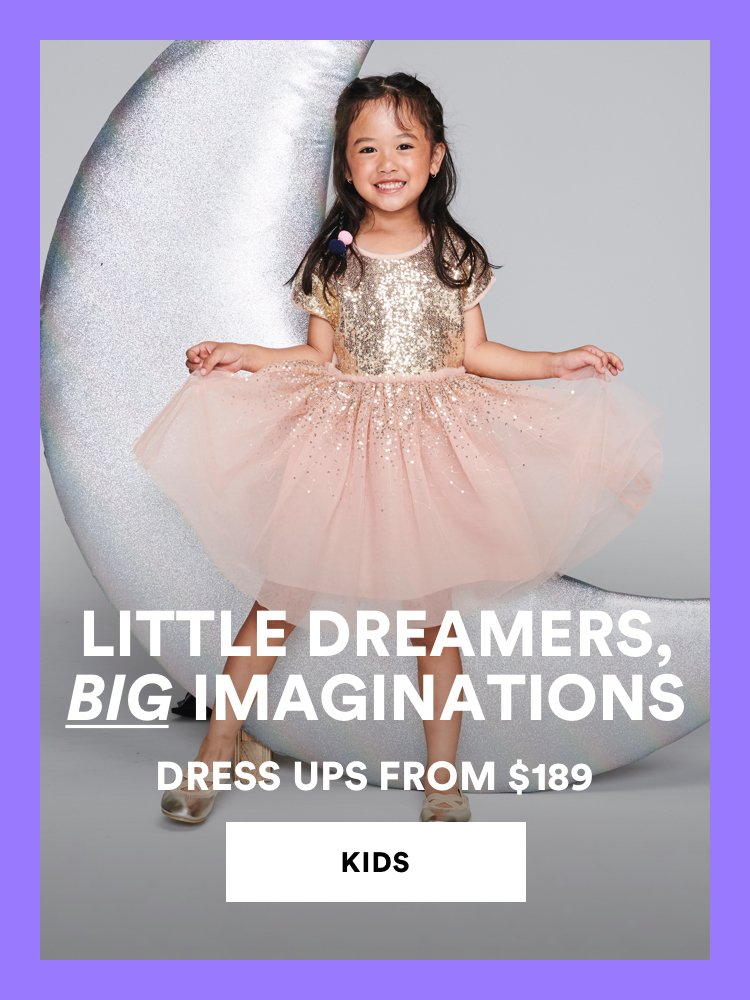 Little dreamers, BIG imaginations. Girls dress ups from $189. Click to shop.