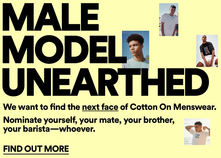 Cotton On and IMG Model search. Male Model Unearthed. Click to enter.
