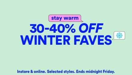 30 - 40% Off Winter Faves. Click to shop.