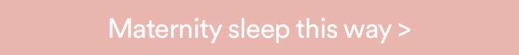 Maternity Sleep. Click To Shop