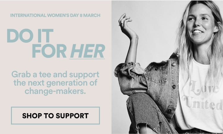 Do it for her. Shop to support International Women's Day.
