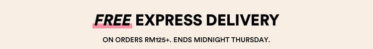 Free Express Delivery on Orders RM125+. Ends Midnight Thursday. Click to shop.