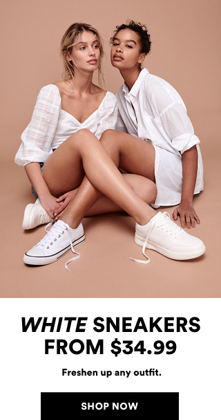 White Sneakers from $34.99. Freshen up any Outfit. Click to Shop Womens.