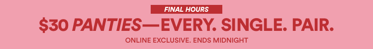 $30 Panties - Every. Single. Pair. Ends Midnight. Click to Shop.
