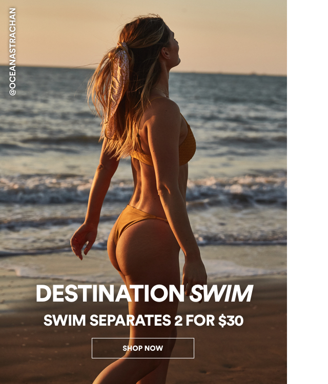Swim seperates 2 for $30. Click to Shop