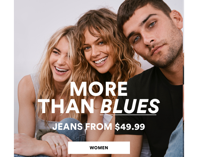 Women. More Than Blues. Jeans From $49.99. Click to Shop.