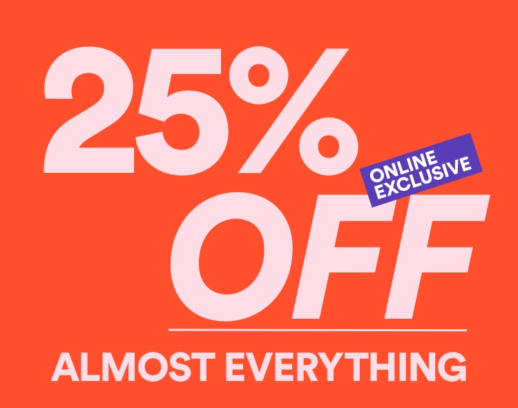 25% Off Almost Everything. Click to Shop.